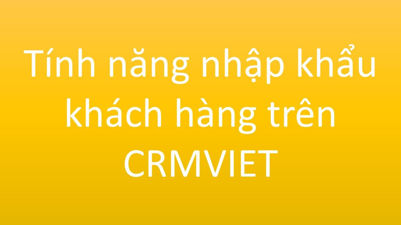 Tính năng nhập khẩu khách hàng trên CRMVIET