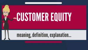 CUSTOMER EQUITY là gì